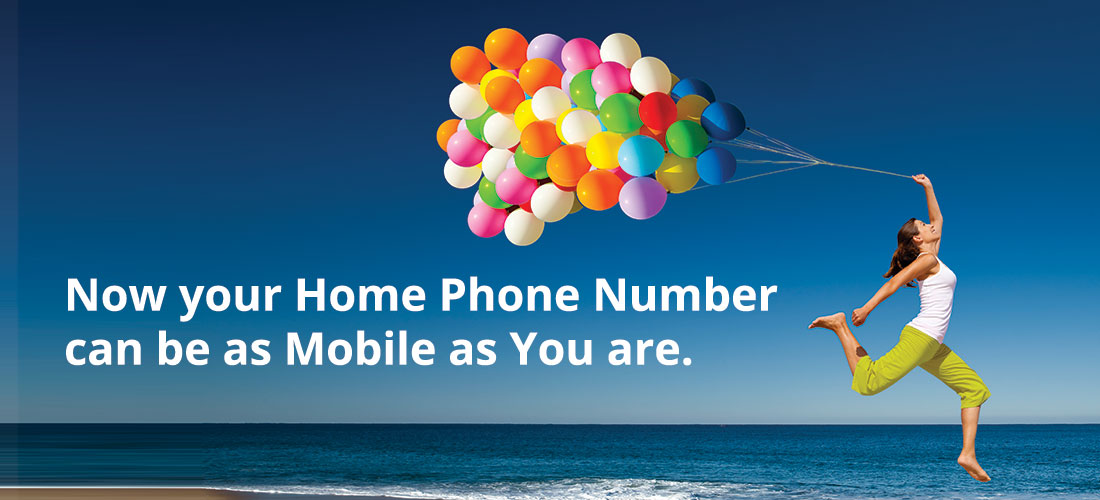 Now your Home Phone Number can be as Mobile as You are.